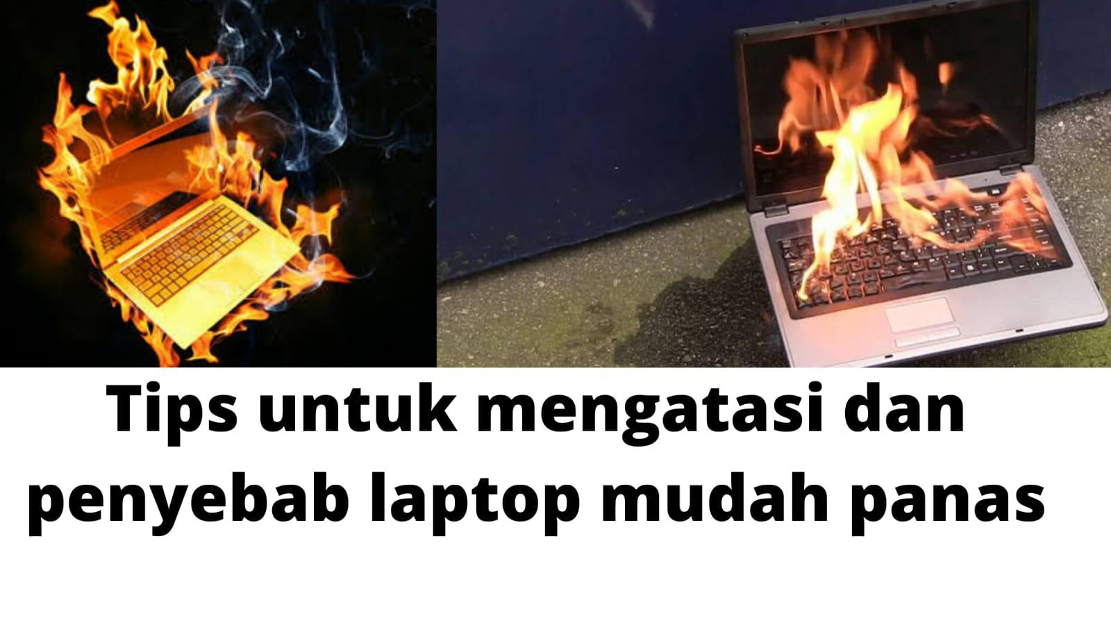 Beberapa Penyebab Laptop Cepat Panas Dan Cara Mengatasinya