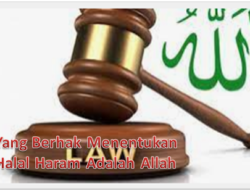 Halal dan Haram Adalah Ketentuan dari Allah dalam Islam