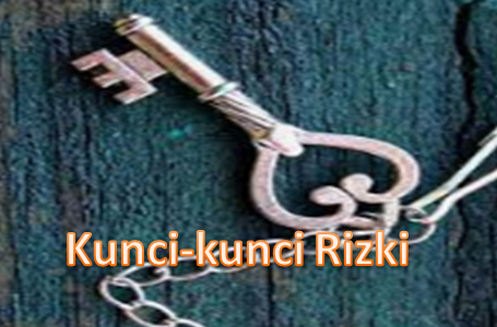 Kunci Kekayaan dalam Islam dan Kunci Rezeki