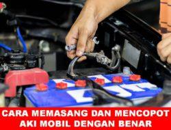 Cara Memasang dan Melepas Aki Mobil Dengan Benar
