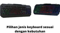 Tips memilih keyboard untuk kebutuhan dan penunjang aktivitas sehari-hari